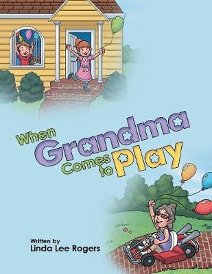 When Grandma Comes to Play by Linda Lee Rogers image