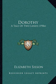 Dorothy: A Tale of Two Lands (1906) by Elizabeth Sisson