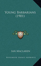 Young Barbarians (1901) by Ian MacLaren