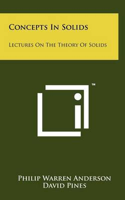 Concepts in Solids: Lectures on the Theory of Solids by Philip Warren Anderson
