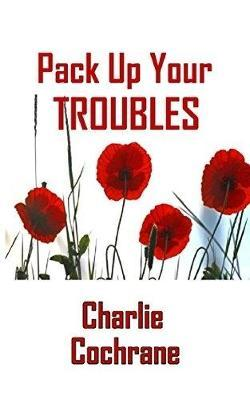 Pack Up Your Troubles by Charlie Cochrane image
