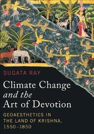 Climate Change and the Art of Devotion by Sugata Ray