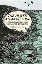 The Frayed Atlantic Edge by David Gange