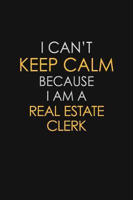 I Can't Keep Calm Because I Am A Real Estate Clerk by Blue Stone Publishers