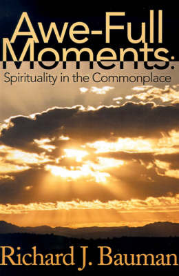 Awe-Full Moments: Spirituality in the Commonplace by Richard J. Bauman image