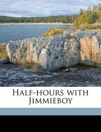 Half-Hours with Jimmieboy by John Kendrick Bangs
