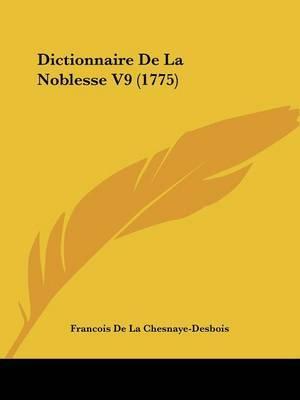 Dictionnaire De La Noblesse V9 (1775) by Francois De La Chesnaye-Desbois image