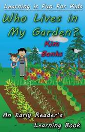 Who Lives in My Garden? by Kim Banks