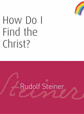 How Do I Find the Christ? by Rudolf Steiner