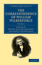 The The Correspondence of William Wilberforce 2 Volume Set The Correspondence of William Wilberforce: Volume 1 by William Wilberforce