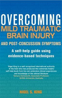 Overcoming Mild Traumatic Brain Injury and Post-Concussion Symptoms by Nigel S. King
