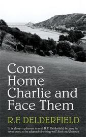 Come Home Charlie & Face Them by R.F. Delderfield image