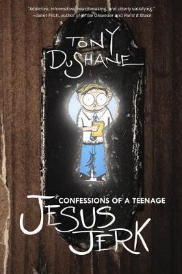 Confessions of a Teenage Jesus Jerk by Tony Dushane