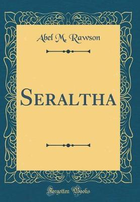 Seraltha (Classic Reprint) by Abel M Rawson