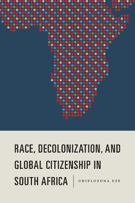 Race, Decolonization, and Global Citizenship in South Africa by Chielozona Eze image