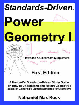 Standards-Driven Power Geometry I (Textbook & Classroom Supplement) by Nathaniel Max Rock