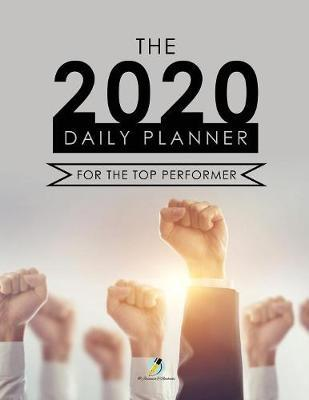 The 2020 Daily Planner for the Top Performer by @ Journals and Notebooks