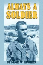 Always a Soldier by George W Hughes