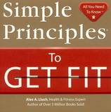 Simple Principles to Get Fit by Alex A Lluch