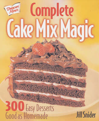 Complete Cake Mix Magic by Jill Snider