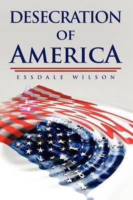 Desecration of America by Essdale Wilson