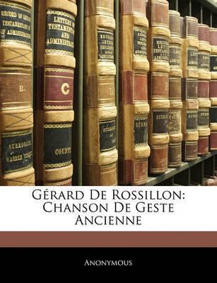 Grard de Rossillon: Chanson de Geste Ancienne by * Anonymous