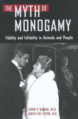 The Myth of Monogamy: Fidelity and Infidelity in Animals and Humans by David P Barash image