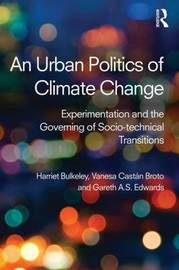 An Urban Politics of Climate Change by Harriet A. Bulkeley