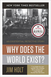 Why Does the World Exist? by Jim Holt