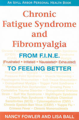 Chronic Fatigue Syndrome and Fibromyalgia: From F.I.N.E. (Frustrated, Irritated, Nauseated, Exhausted) to Feeling Better by Nancy Fowler