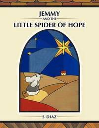 Jemmy and the Little Spider of Hope by S Diaz