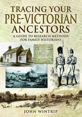 Tracing Your Pre-Victorian Ancestors by John Wintrip