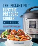 The Instant Pot Electric Pressure Cooker Cookbook by Lauren Randolph