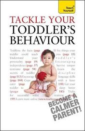 Tackle Your Toddler's Behaviour: Teach Yourself by Kelly Beswick