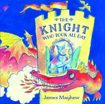 The Knight Who Took All Day by James Mayhew image