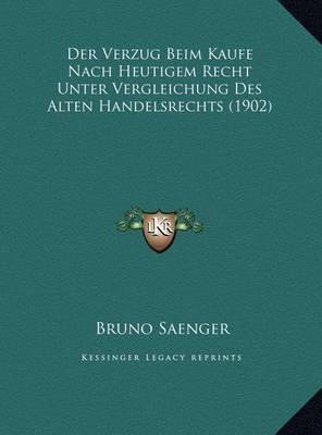 Der Verzug Beim Kaufe Nach Heutigem Recht Unter Vergleichung Des Alten Handelsrechts (1902) by Bruno Saenger image