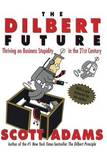 The Dilbert Future: Thriving on Stupidity in the 21st Century by Scott Adams