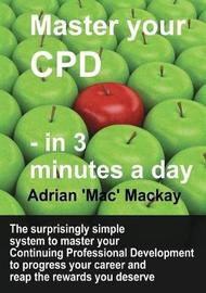Master Your Cpd - In 3 Minutes a Day by Adrian 'mac' MacKay image