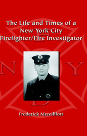 The Life and Times of a New York City Firefighter/Fire Investigator by Frederick Mercilliott Ph.D image