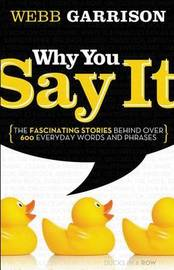 Why You Say It by Webb Garrison