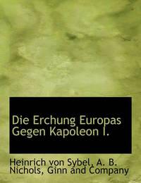 Die Erchung Europas Gegen Kapoleon I. by A. B. Nichols