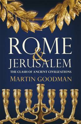 Rome and Jerusalem: The Clash of Ancient Civilizations by Martin Goodman