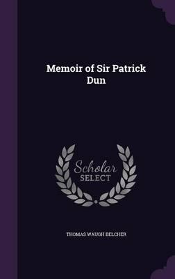 Memoir of Sir Patrick Dun by Thomas Waugh Belcher image