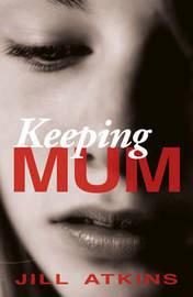 Keeping Mum by Jill Atkins