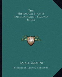 The Historical Nights Entertainment, Second Series by Rafael Sabatini