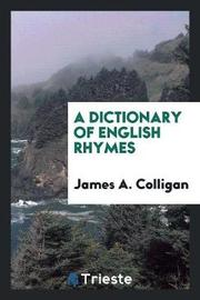 A Dictionary of English Rhymes by James A Colligan