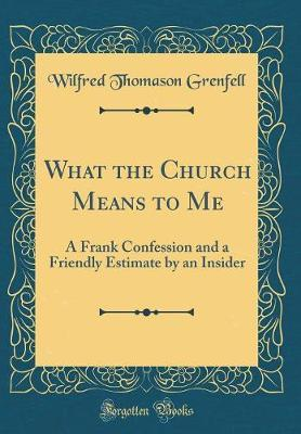 What the Church Means to Me by Wilfred Thomason Grenfell