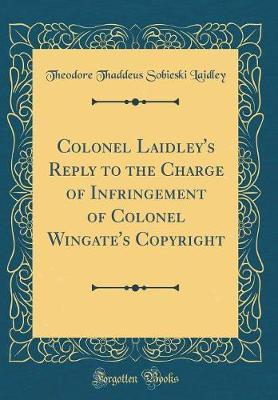Colonel Laidley's Reply to the Charge of Infringement of Colonel Wingate's Copyright (Classic Reprint) by Theodore Thaddeus Sobieski Laidley
