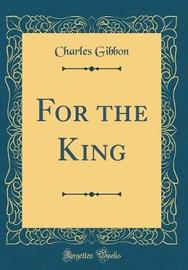 For the King (Classic Reprint) by Charles Gibbon image