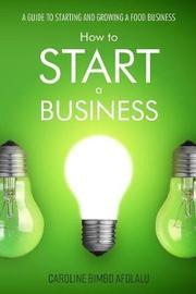 How to Start a Business by Caroline Bimbo Afolalu